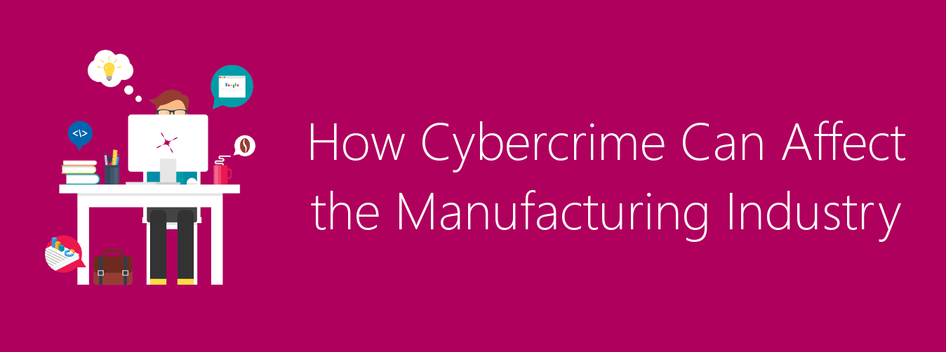 How Cybercrime Can Affect the Manufacturing Industry